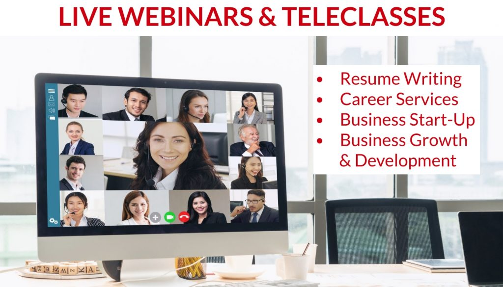 Live Webinars and Teleclasses on Resume Writing, Career Services, Career Coaching, Business Start-Up, and Business Development & Growth