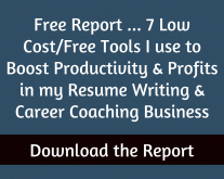 Free Report… 7 Low Cost/Free Tools to Boost Productivity & Profits in Your Resume Writing & Career Coaching Business