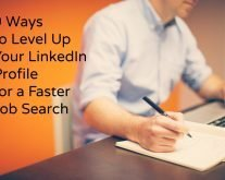 9 Ways to Level Up Your LinkedIn Profile for a Faster Job Search