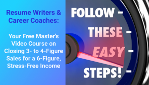 6-Figure-Plus Video Master Class for Resume Writers & Career Coaches