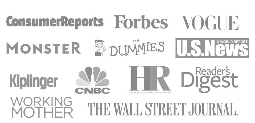 Forbes, Vogue, Kiplinger, Working Mother, Monster.com, CNBC, The Wall Street Journal and more.