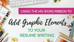 Using the MS Word Ribbon to Add Graphic Elements in Resume Writing